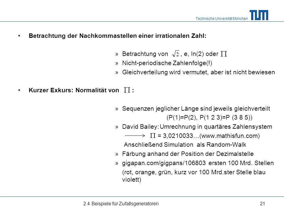 Technische Universität München Betrachtung der Nachkommastellen einer irrationalen Zahl: »Betrachtung von, e, ln(2) oder »Nicht-periodische Zahlenfolg