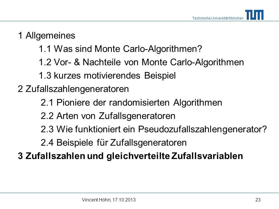 Technische Universität München Vincent Höhn, 17.10.201323 1 Allgemeines 1.1 Was sind Monte Carlo-Algorithmen? 1.2 Vor- & Nachteile von Monte Carlo-Alg