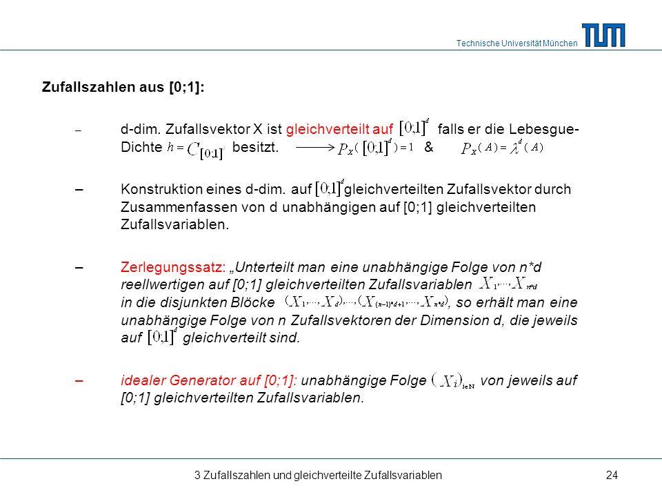 Technische Universität München Zufallszahlen aus [0;1]: – d-dim. Zufallsvektor X ist gleichverteilt auf falls er die Lebesgue- Dichte besitzt. & – Kon