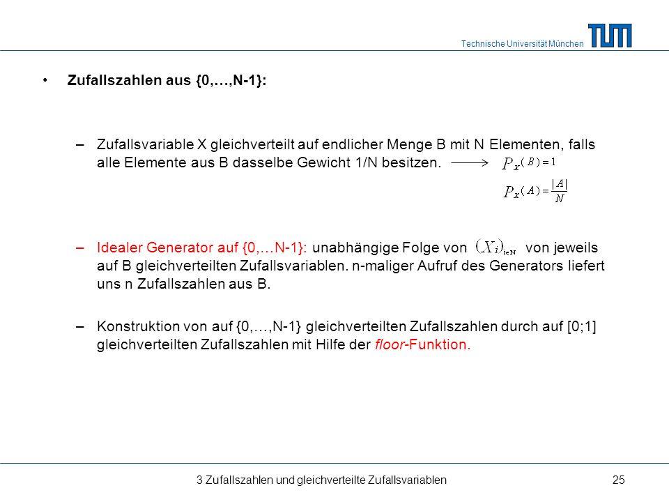 Technische Universität München Zufallszahlen aus {0,…,N-1}: –Zufallsvariable X gleichverteilt auf endlicher Menge B mit N Elementen, falls alle Elemen