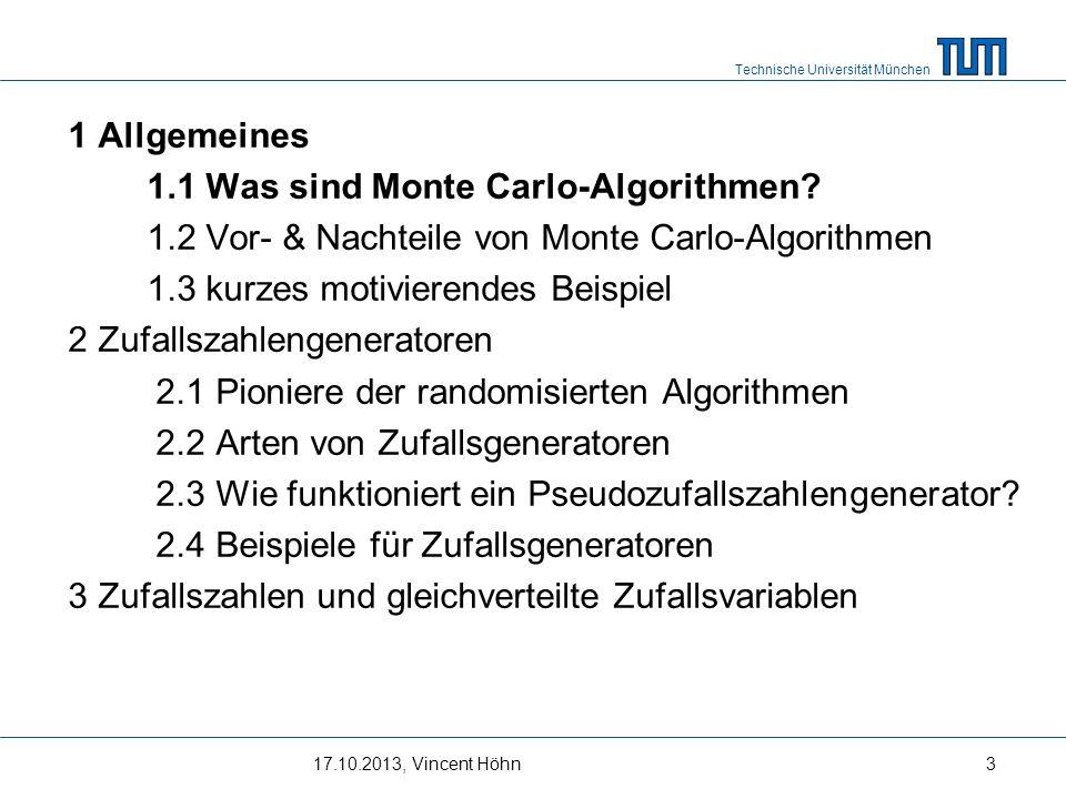 Technische Universität München Definition (randomisierter Algorithmus): Ein Algorithmus, der im Laufe seiner Ausführung gewisse Entscheidungen zufällig trifft, heißt randomisierter Algorithmus Algorithmen, die neben den normalen Befehlen auch Befehle der Art Wähle x [0,1] zufällig Wähle x {0,.1,…,N-1} zufällig erlauben Definition (Monte Carlo Algorithmus): Monte Carlo-Algorithmen sind randomisierte Algorithmen, die mit einer kleinen Wahrscheinlichkeit ein falsches Ergebnis liefern dürfen.