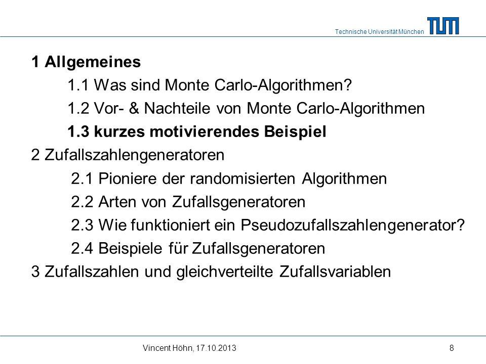 Technische Universität München Vincent Höhn, 17.10.20138 1 Allgemeines 1.1 Was sind Monte Carlo-Algorithmen? 1.2 Vor- & Nachteile von Monte Carlo-Algo