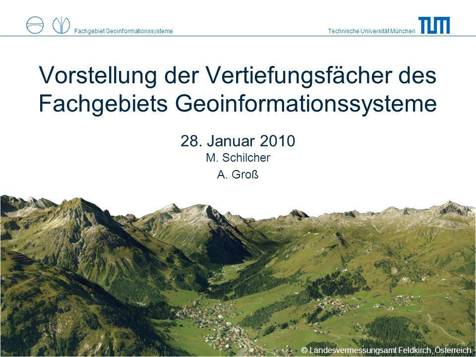 Technische Universität MünchenFachgebiet Geoinformationssysteme Vorstellung der Vertiefungsfächer des Fachgebiets Geoinformationssysteme 28.