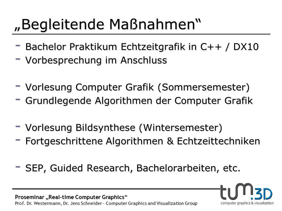 computer graphics & visualization Begleitende Maßnahmen - Bachelor Praktikum Echtzeitgrafik in C++ / DX10 - Vorbesprechung im Anschluss - Vorlesung Co