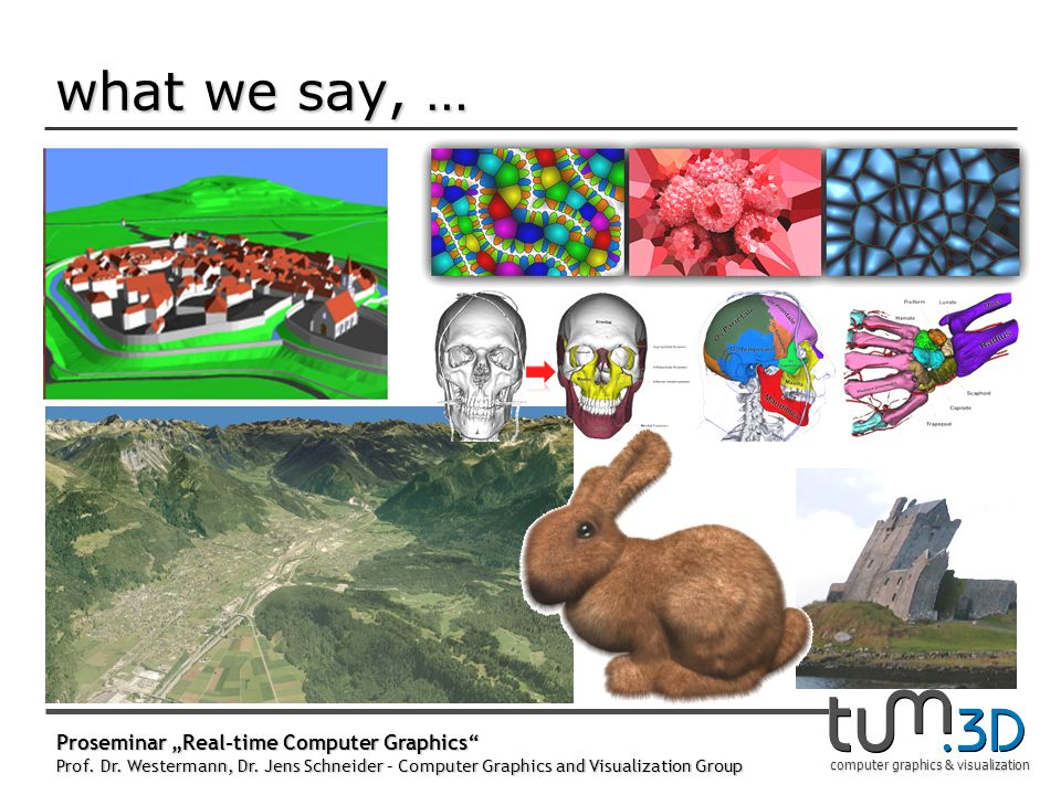 computer graphics & visualization what we say, … Proseminar Real-time Computer Graphics Prof.