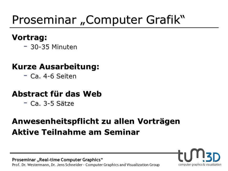 computer graphics & visualization Proseminar Computer Grafik Vortrag: - 30-35 Minuten Kurze Ausarbeitung: - Ca. 4-6 Seiten Abstract für das Web - Ca.