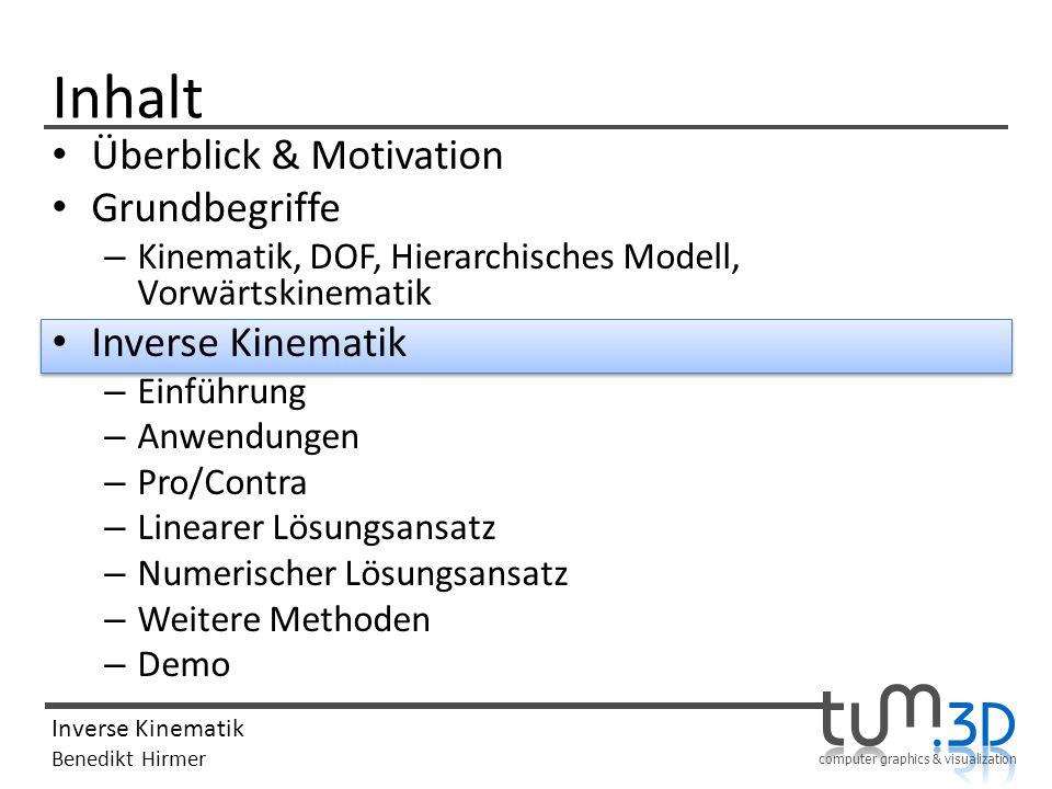 computer graphics & visualization Inverse Kinematik Benedikt Hirmer Inhalt Überblick & Motivation Grundbegriffe – Kinematik, DOF, Hierarchisches Model