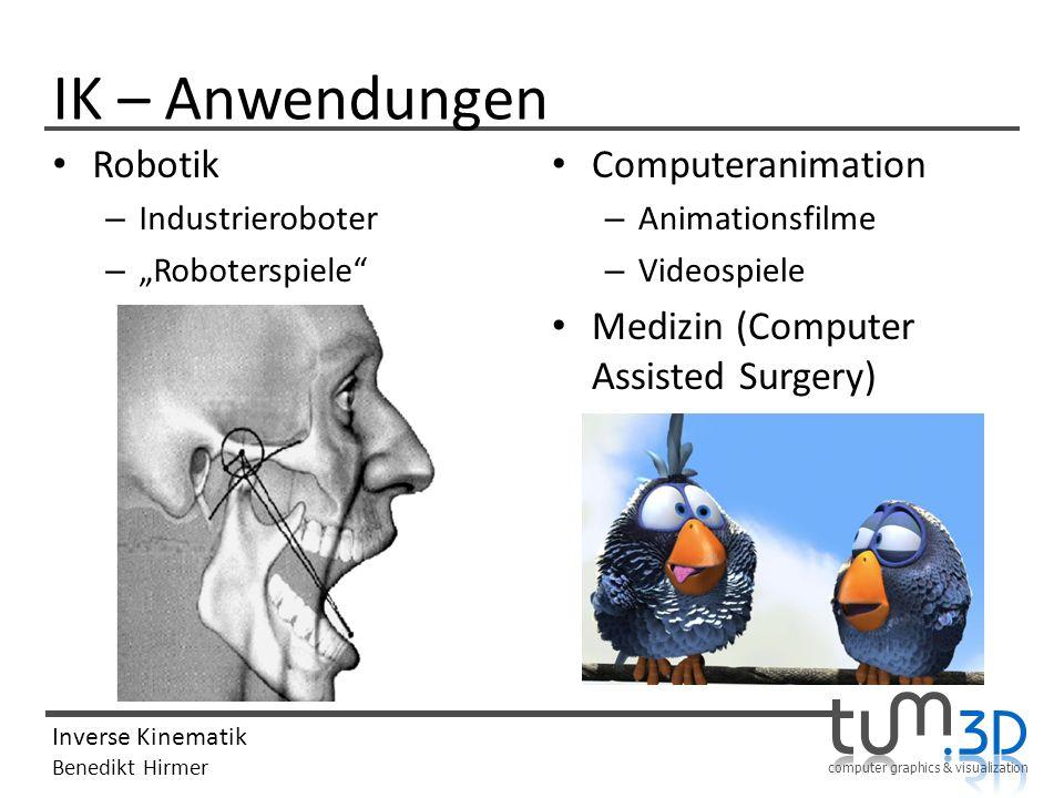 computer graphics & visualization Inverse Kinematik Benedikt Hirmer IK – Anwendungen Robotik – Industrieroboter – Roboterspiele Computeranimation – An