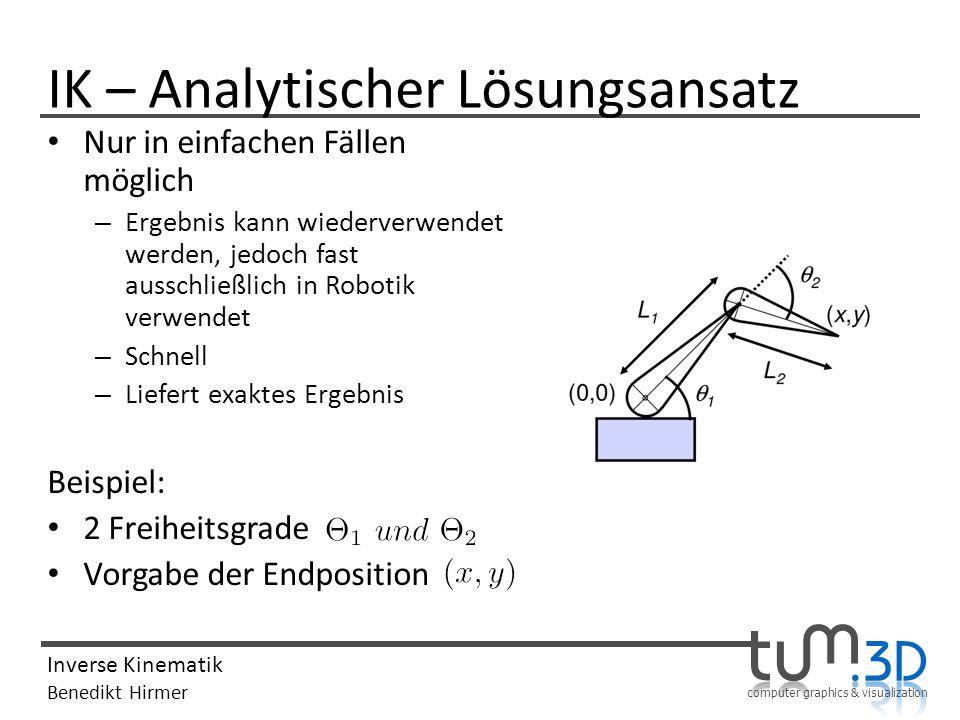 computer graphics & visualization Inverse Kinematik Benedikt Hirmer IK – Analytischer Lösungsansatz Nur in einfachen Fällen möglich – Ergebnis kann wi