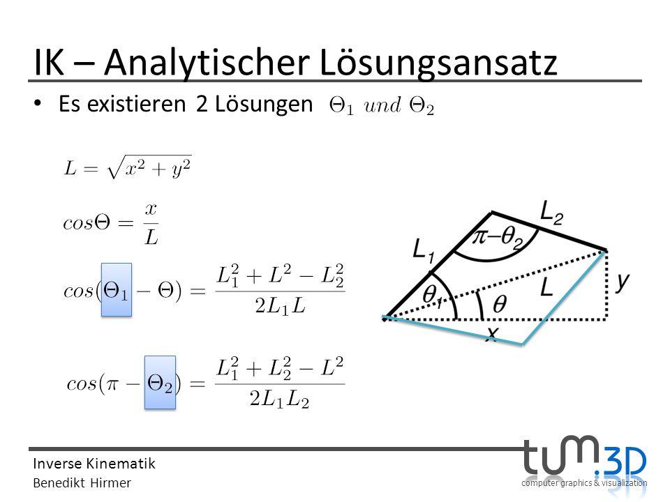 computer graphics & visualization Inverse Kinematik Benedikt Hirmer IK – Analytischer Lösungsansatz Es existieren 2 Lösungen