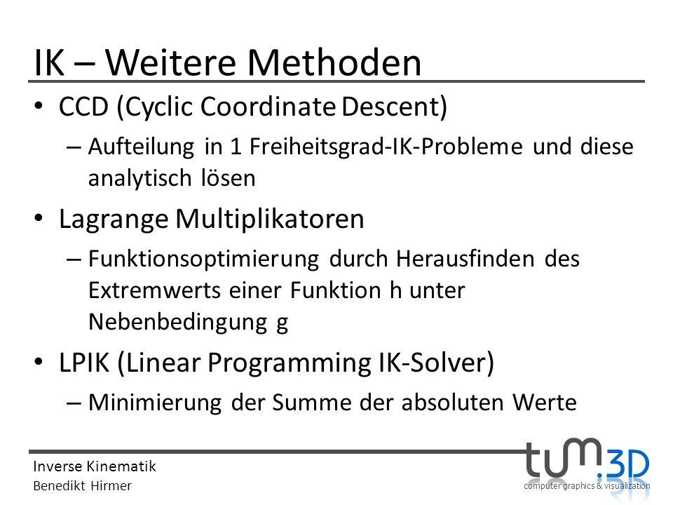 computer graphics & visualization Inverse Kinematik Benedikt Hirmer IK – Weitere Methoden CCD (Cyclic Coordinate Descent) – Aufteilung in 1 Freiheitsg