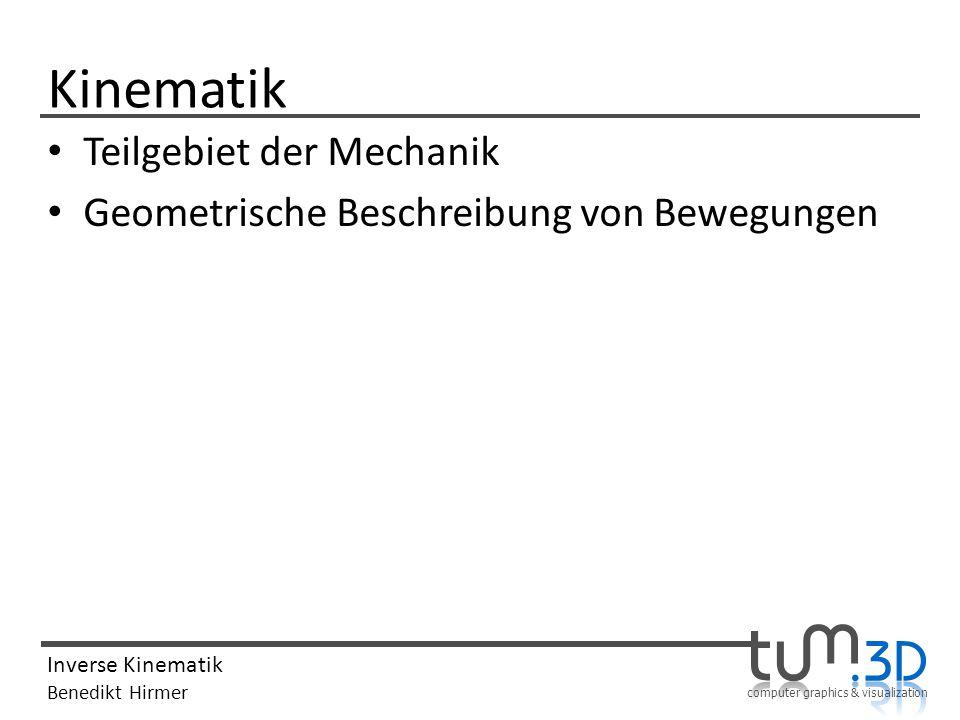 computer graphics & visualization Inverse Kinematik Benedikt Hirmer DOF (Degrees of Freedom) Zu deutsch: Freiheitsgrad Charakterisierung der Gelenke Maximum: 6 DOFs – 1: links/rechts – 2: vorne/hinten – 3: oben/unten – 4: link/rechts drehen – 5: seitlich kippen – 6: vorne/hinten kippen