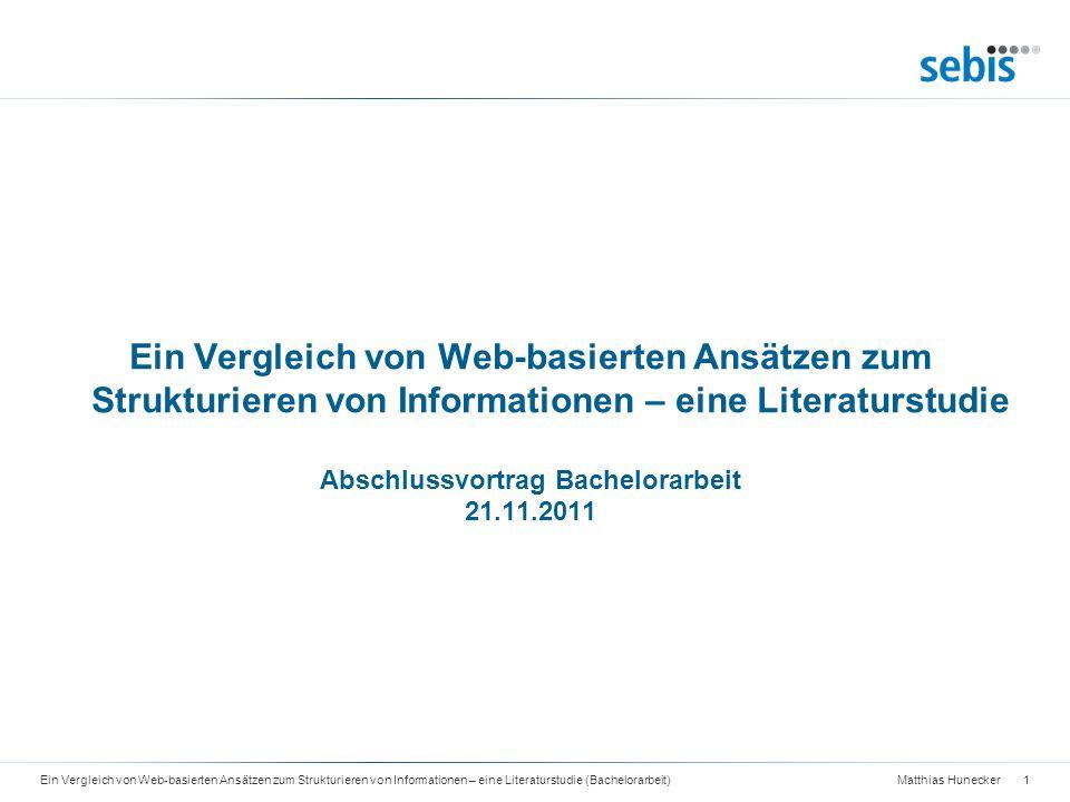 Matthias Hunecker Agenda 22Ein Vergleich von Web-basierten Ansätzen zum Strukturieren von Informationen – eine Literaturstudie (Bachelorarbeit) I.Motivation II.Literaturstudie III.Analyse und Einordnung IV.Gestaltungsempfehlungen für Hybrid Wikis V.Zusammenfassung