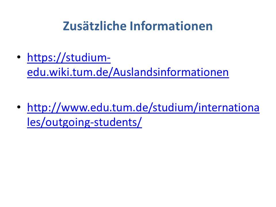 Zusätzliche Informationen https://studium- edu.wiki.tum.de/Auslandsinformationen https://studium- edu.wiki.tum.de/Auslandsinformationen http://www.edu