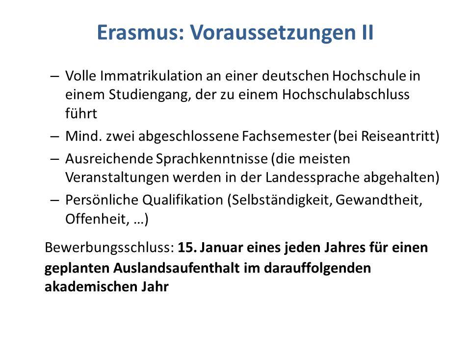 Erasmus: Bewerbung Zur Bewerbung reichen Sie bitte die folgenden Unterlagen ein: Ausdruck des Online-Bewerbungsformulars (finden Sie online auf den Seiten des International Office) Learning Agreement (online) Motivationsschreiben (auf Deutsch, nur für die Universität Ihrer 1.