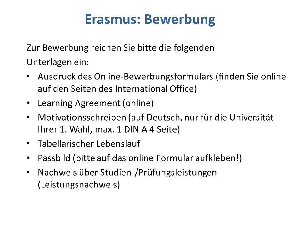 Erasmus: Bewerbung Zur Bewerbung reichen Sie bitte die folgenden Unterlagen ein: Ausdruck des Online-Bewerbungsformulars (finden Sie online auf den Se