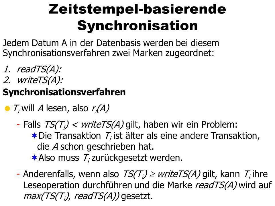 Zeitstempel-basierende Synchronisation Jedem Datum A in der Datenbasis werden bei diesem Synchronisationsverfahren zwei Marken zugeordnet: 1.readTS(A)
