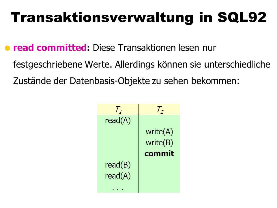 Transaktionsverwaltung in SQL92 read committed: Diese Transaktionen lesen nur festgeschriebene Werte. Allerdings können sie unterschiedliche Zustände
