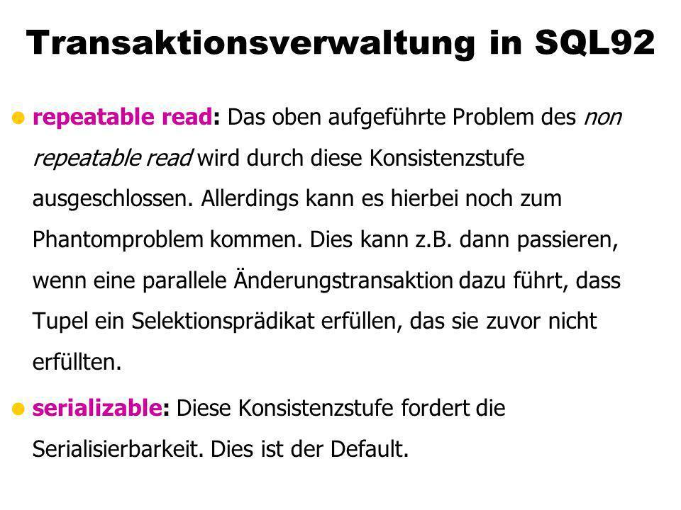 Transaktionsverwaltung in SQL92 repeatable read: Das oben aufgeführte Problem des non repeatable read wird durch diese Konsistenzstufe ausgeschlossen.