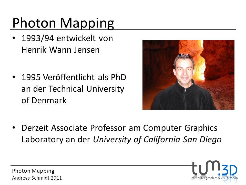 computer graphics & visualization Photon Mapping Andreas Schmidt 2011 Photon Mapping 1993/94 entwickelt von Henrik Wann Jensen 1995 Veröffentlicht als