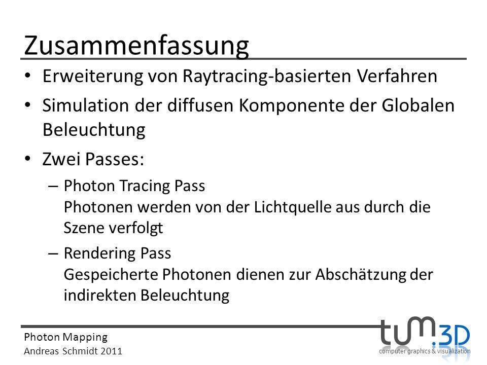 computer graphics & visualization Photon Mapping Andreas Schmidt 2011 Zusammenfassung Erweiterung von Raytracing-basierten Verfahren Simulation der di