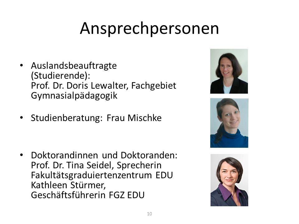 Ansprechpersonen Auslandsbeauftragte (Studierende): Prof. Dr. Doris Lewalter, Fachgebiet Gymnasialpädagogik Studienberatung: Frau Mischke Doktorandinn