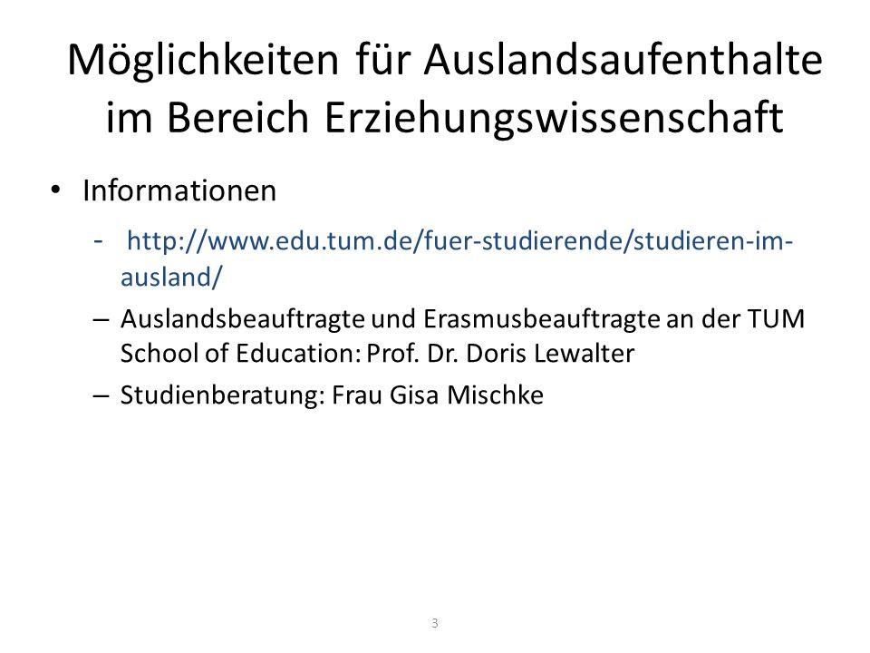 Möglichkeiten für Auslandsaufenthalte im Bereich Erziehungswissenschaft Informationen - http://www.edu.tum.de/fuer-studierende/studieren-im- ausland/