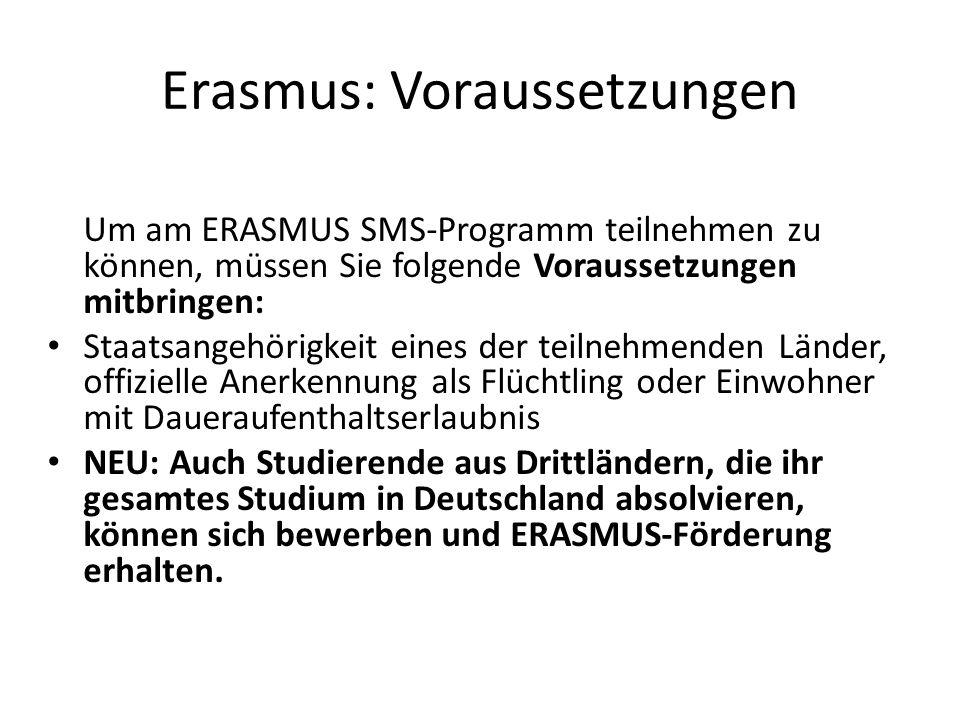 Erasmus: Voraussetzungen Um am ERASMUS SMS-Programm teilnehmen zu können, müssen Sie folgende Voraussetzungen mitbringen: Staatsangehörigkeit eines de