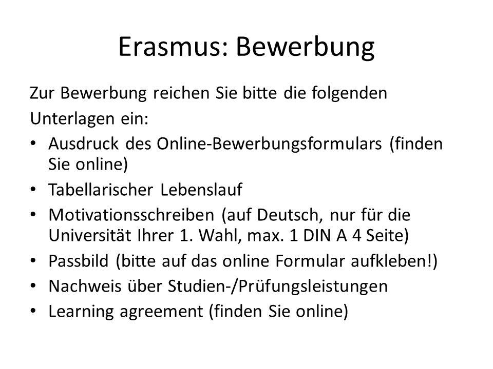 Erasmus: Bewerbung Zur Bewerbung reichen Sie bitte die folgenden Unterlagen ein: Ausdruck des Online-Bewerbungsformulars (finden Sie online) Tabellari