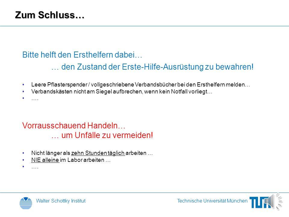 Walter Schottky InstitutTechnische Universität München Was haben wir für medizinische Notfälle zur Verfügung? Erste-Hilfe-Kästen (Gangbereich) Pflaste