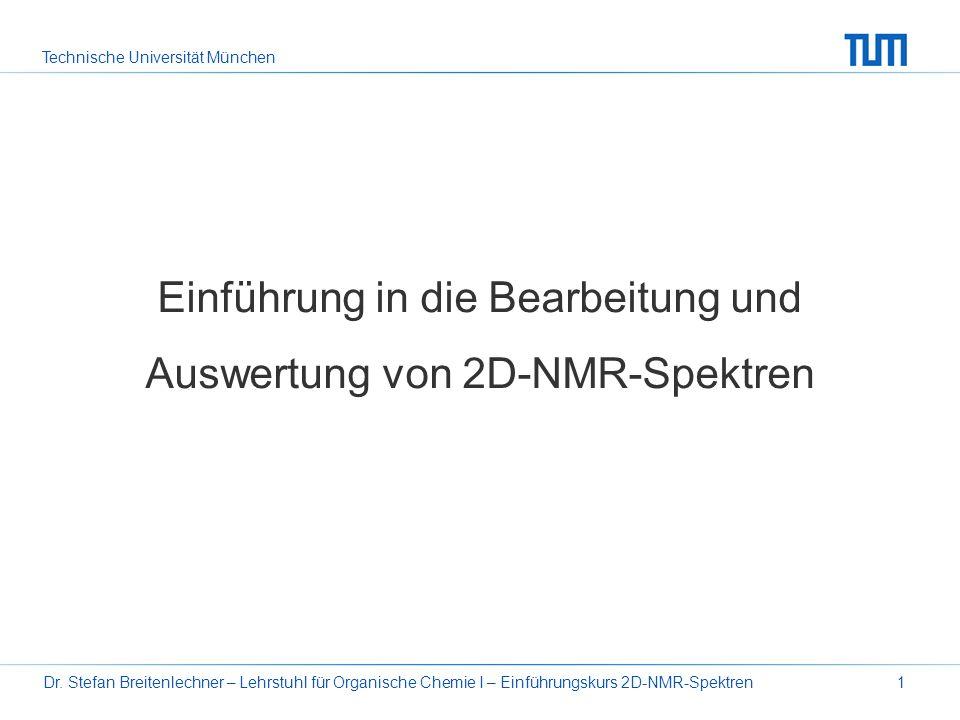 Technische Universität München Dr. Stefan Breitenlechner – Lehrstuhl für Organische Chemie I – Einführungskurs 2D-NMR-Spektren1 Einführung in die Bear