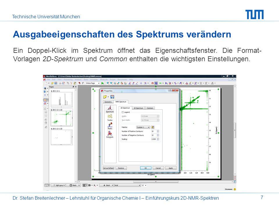 Technische Universität München Dr. Stefan Breitenlechner – Lehrstuhl für Organische Chemie I – Einführungskurs 2D-NMR-Spektren 7 Ausgabeeigenschaften