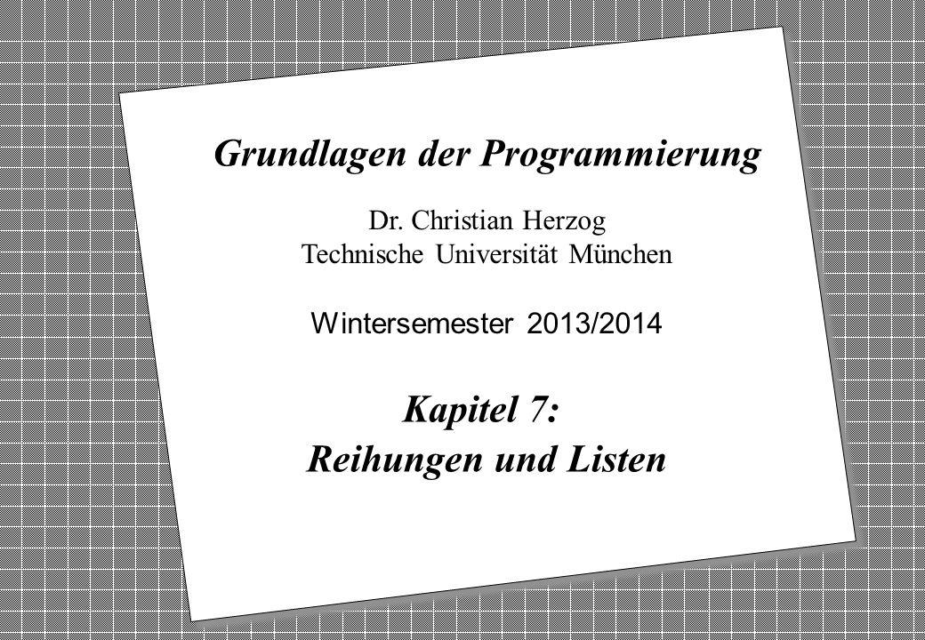 Copyright 2013 Bernd Brügge, Christian Herzog Grundlagen der Programmierung TUM Wintersemester 2013/14 Kapitel 7, Folie 1 2 Dr.