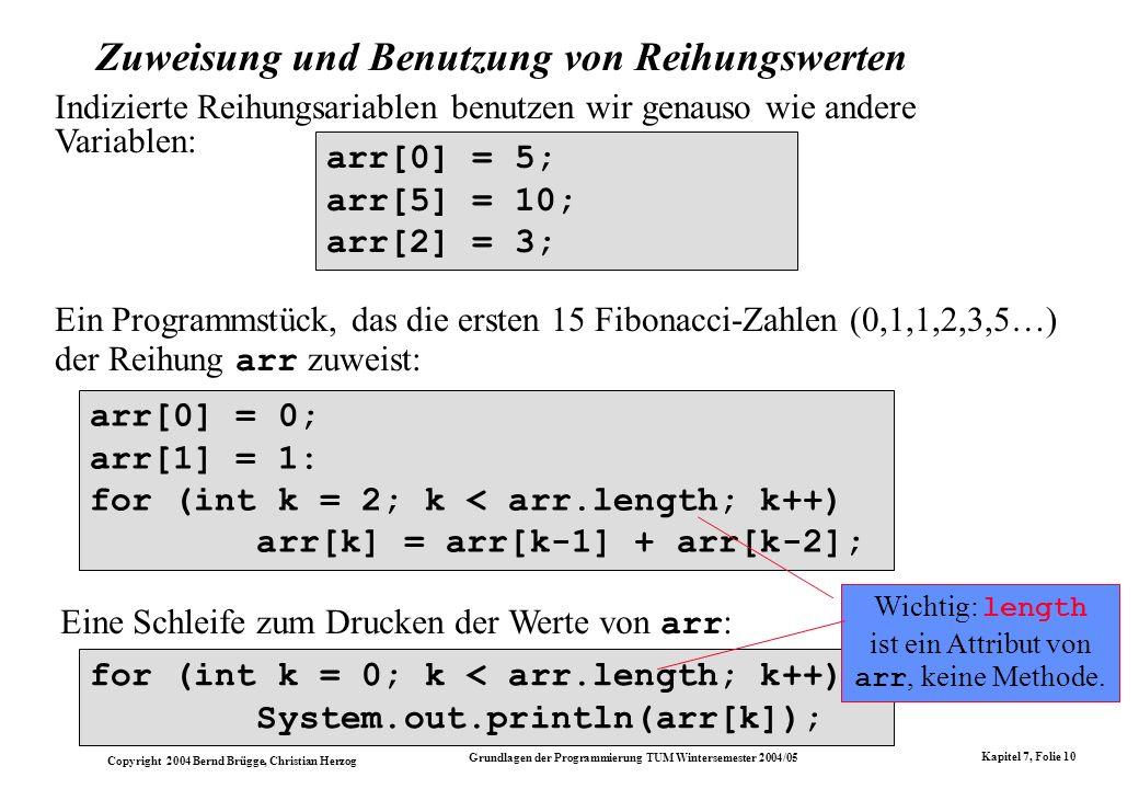 Copyright 2004 Bernd Brügge, Christian Herzog Grundlagen der Programmierung TUM Wintersemester 2004/05 Kapitel 7, Folie 10 arr[0] = 5; arr[5] = 10; ar