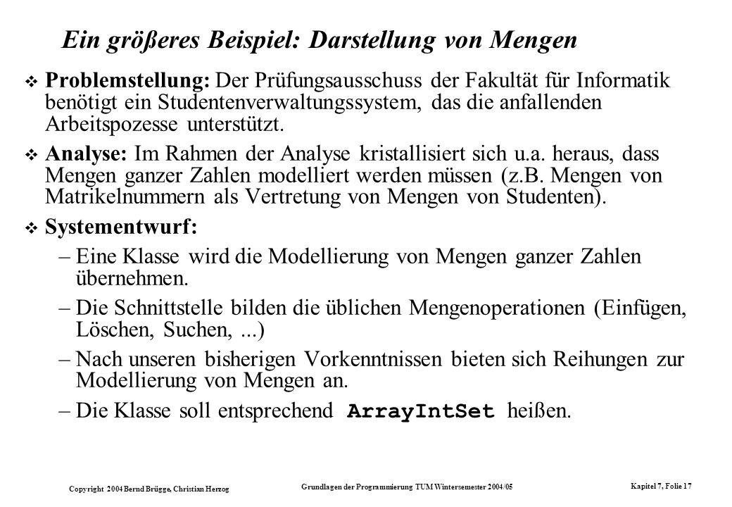 Copyright 2004 Bernd Brügge, Christian Herzog Grundlagen der Programmierung TUM Wintersemester 2004/05 Kapitel 7, Folie 17 Ein größeres Beispiel: Dars