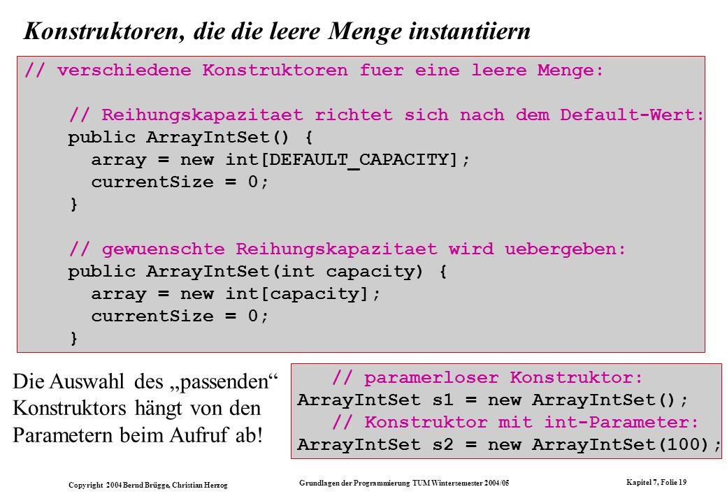 Copyright 2004 Bernd Brügge, Christian Herzog Grundlagen der Programmierung TUM Wintersemester 2004/05 Kapitel 7, Folie 19 Konstruktoren, die die leer