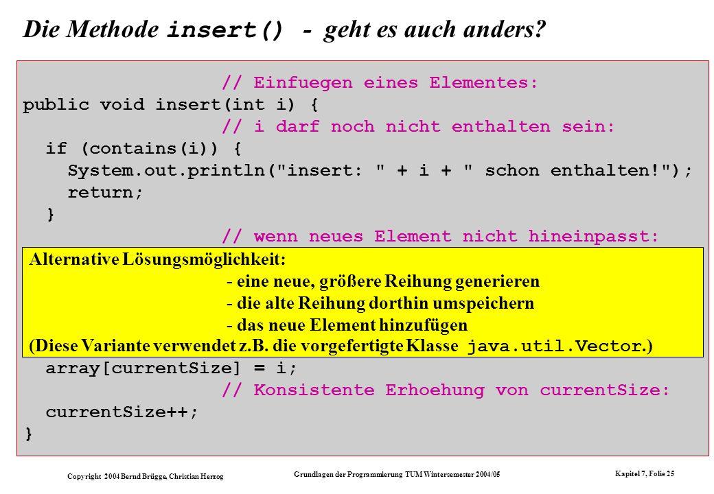 Copyright 2004 Bernd Brügge, Christian Herzog Grundlagen der Programmierung TUM Wintersemester 2004/05 Kapitel 7, Folie 25 Die Methode insert() - geht