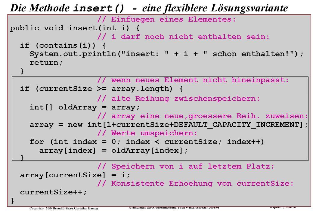 Copyright 2004 Bernd Brügge, Christian Herzog Grundlagen der Programmierung TUM Wintersemester 2004/05 Kapitel 7, Folie 26 // Einfuegen eines Elemente
