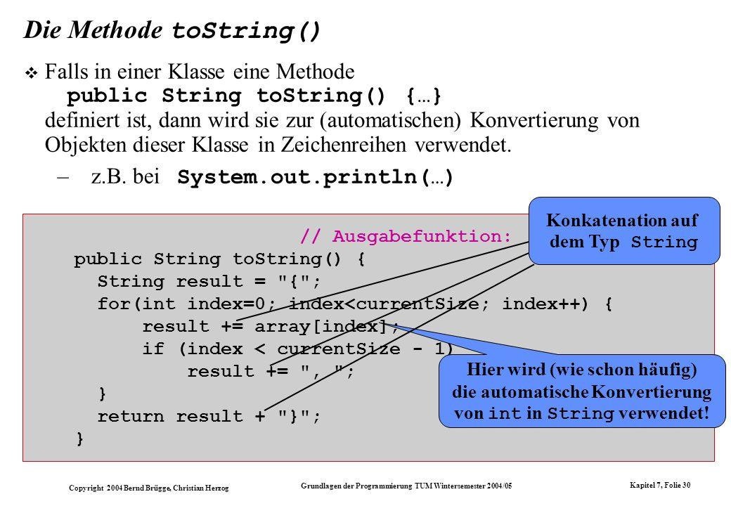 Copyright 2004 Bernd Brügge, Christian Herzog Grundlagen der Programmierung TUM Wintersemester 2004/05 Kapitel 7, Folie 30 Die Methode toString() Fall
