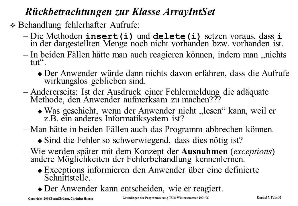 Copyright 2004 Bernd Brügge, Christian Herzog Grundlagen der Programmierung TUM Wintersemester 2004/05 Kapitel 7, Folie 31 Rückbetrachtungen zur Klass