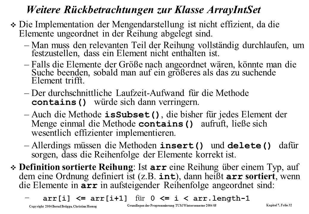 Copyright 2004 Bernd Brügge, Christian Herzog Grundlagen der Programmierung TUM Wintersemester 2004/05 Kapitel 7, Folie 32 Weitere Rückbetrachtungen z