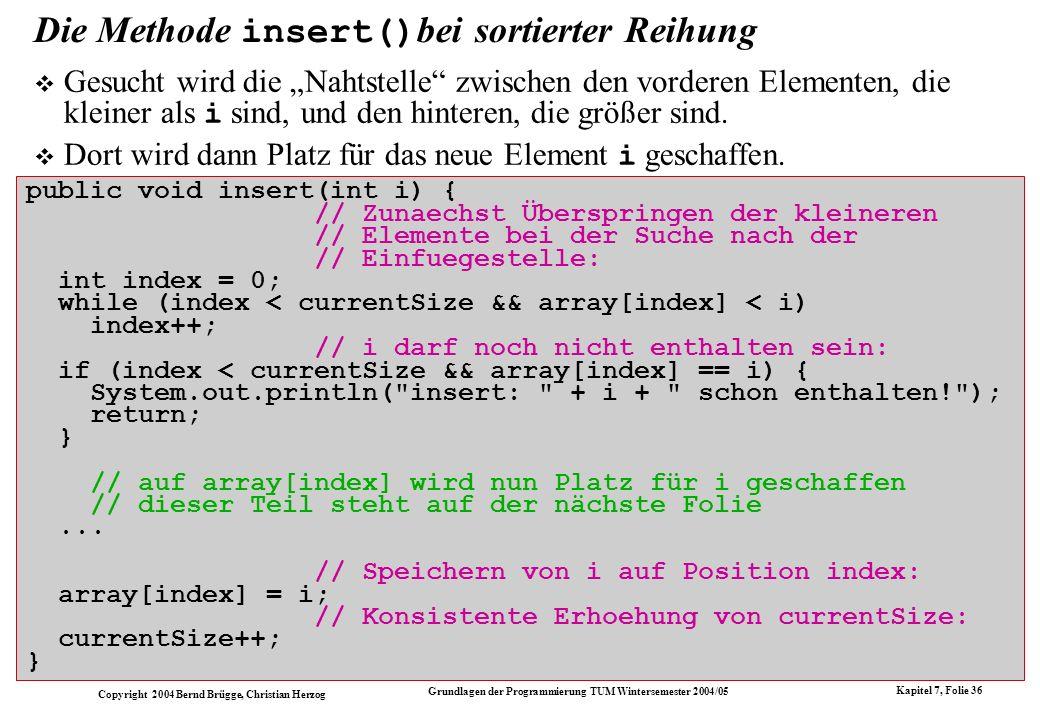 Copyright 2004 Bernd Brügge, Christian Herzog Grundlagen der Programmierung TUM Wintersemester 2004/05 Kapitel 7, Folie 36 Die Methode insert() bei so
