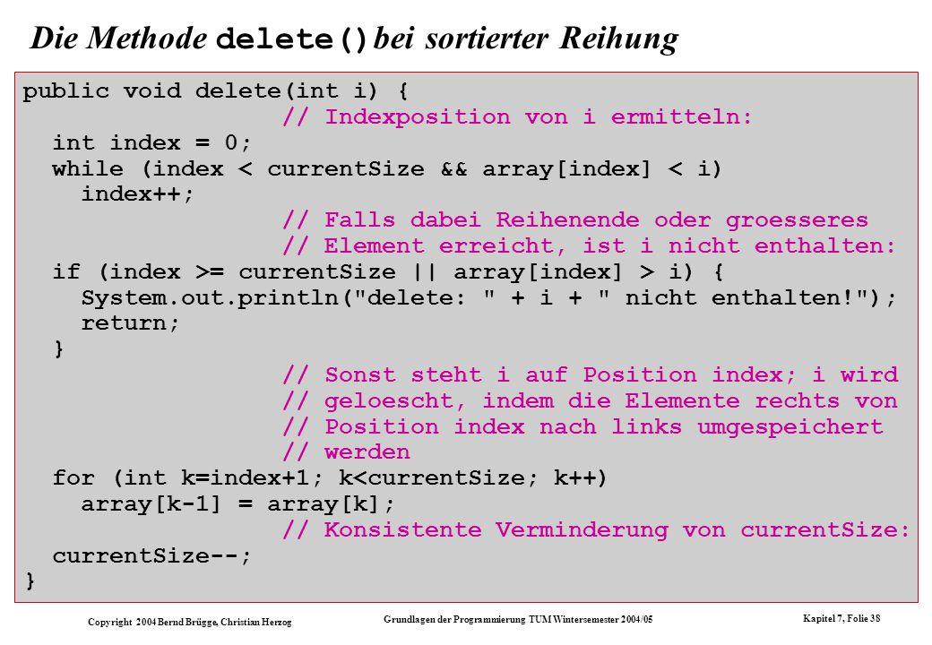 Copyright 2004 Bernd Brügge, Christian Herzog Grundlagen der Programmierung TUM Wintersemester 2004/05 Kapitel 7, Folie 38 Die Methode delete() bei so
