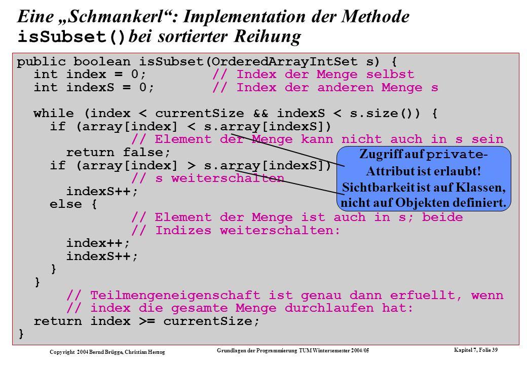 Copyright 2004 Bernd Brügge, Christian Herzog Grundlagen der Programmierung TUM Wintersemester 2004/05 Kapitel 7, Folie 39 Eine Schmankerl: Implementa