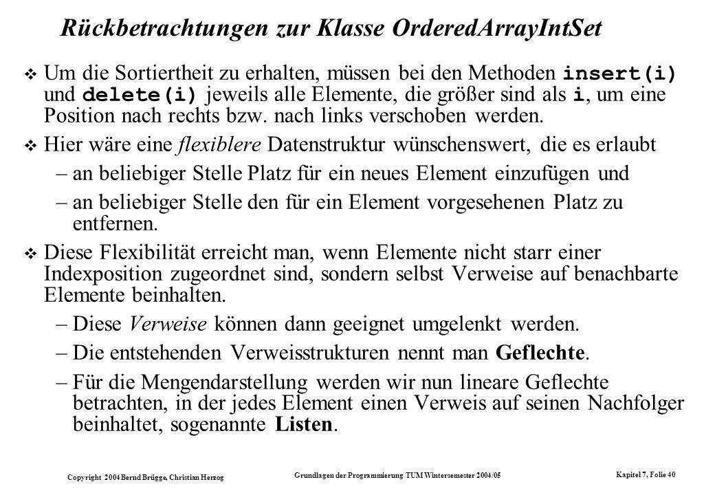 Copyright 2004 Bernd Brügge, Christian Herzog Grundlagen der Programmierung TUM Wintersemester 2004/05 Kapitel 7, Folie 40 Rückbetrachtungen zur Klass