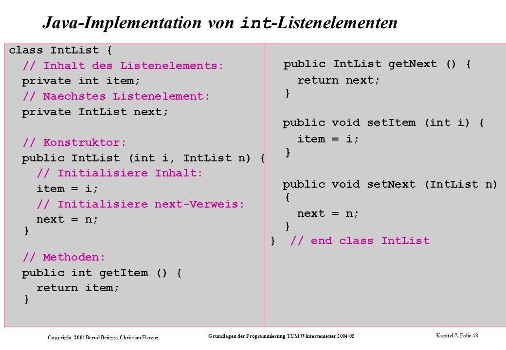Copyright 2004 Bernd Brügge, Christian Herzog Grundlagen der Programmierung TUM Wintersemester 2004/05 Kapitel 7, Folie 48 Java-Implementation von int