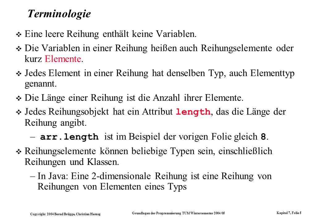 Copyright 2004 Bernd Brügge, Christian Herzog Grundlagen der Programmierung TUM Wintersemester 2004/05 Kapitel 7, Folie 5 Terminologie Eine leere Reih