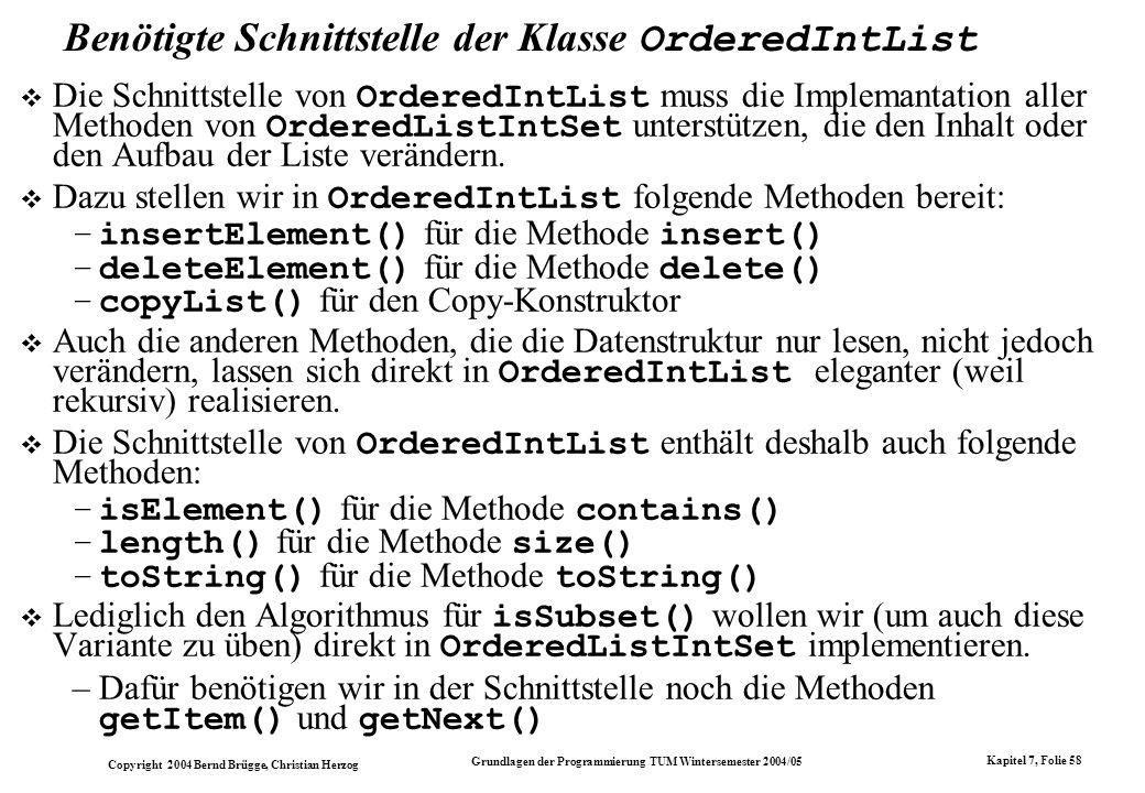 Copyright 2004 Bernd Brügge, Christian Herzog Grundlagen der Programmierung TUM Wintersemester 2004/05 Kapitel 7, Folie 58 Benötigte Schnittstelle der