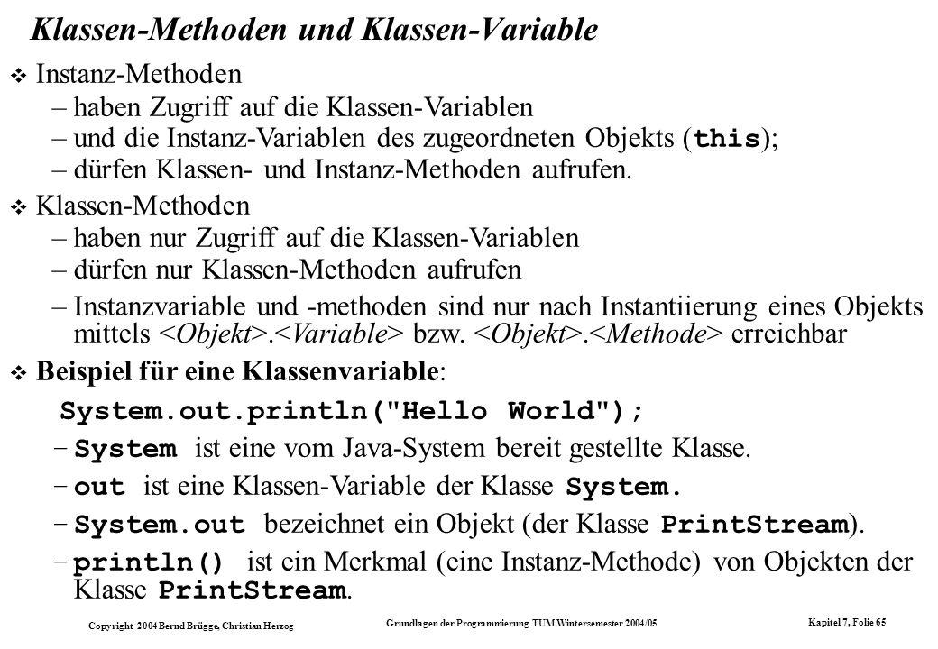 Copyright 2004 Bernd Brügge, Christian Herzog Grundlagen der Programmierung TUM Wintersemester 2004/05 Kapitel 7, Folie 65 Klassen-Methoden und Klasse