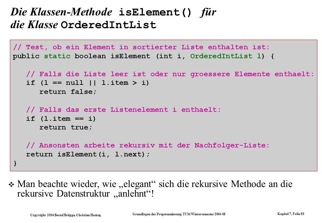 Copyright 2004 Bernd Brügge, Christian Herzog Grundlagen der Programmierung TUM Wintersemester 2004/05 Kapitel 7, Folie 68 Die Klassen-Methode isEleme